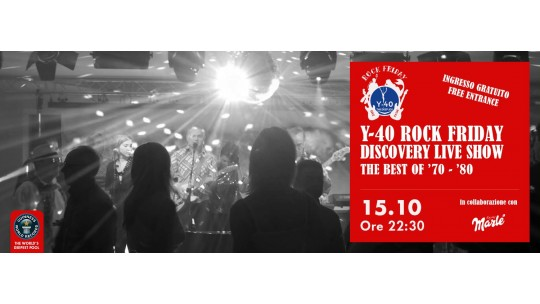 Y-40® Rock Friday DISCOVERY LIVE SHOW, The best of '70 - '80